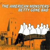 Betty Gone Bad / American Monsters (7″)